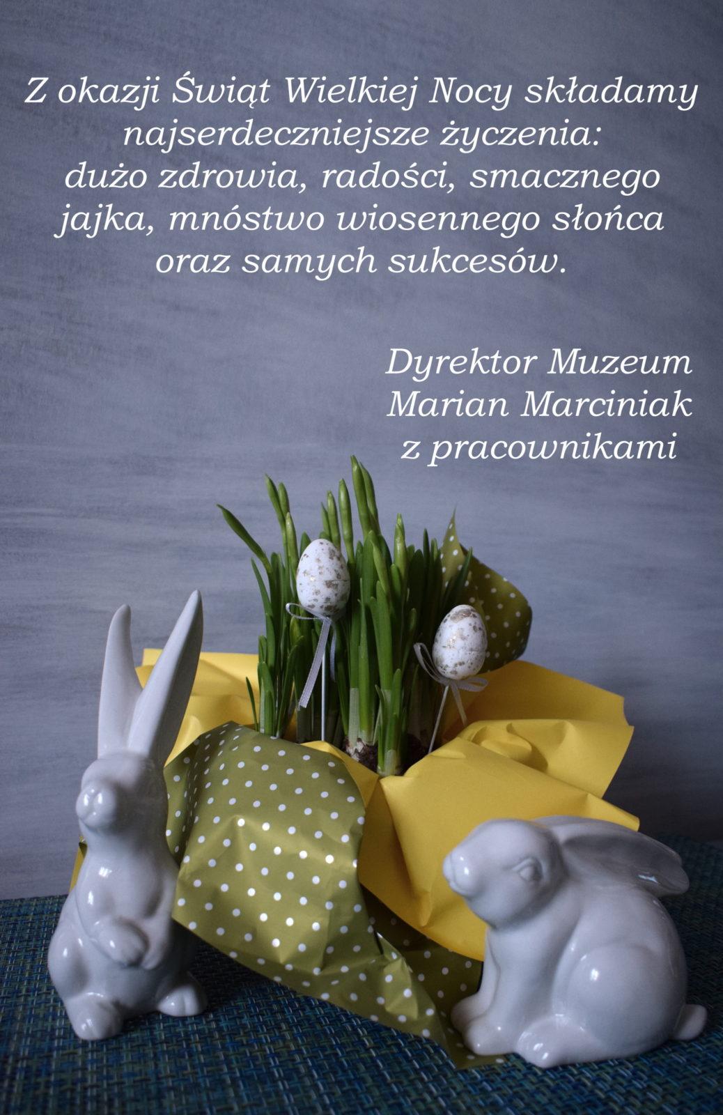 Z okazji Świąt Wielkiej Nocy składamy najserdeczniejsze życzenia: dużo zdrowia, radości, smacznego jajka, mnóstwa słońca oraz samych sukcesów. Dyrektor Muzeum Marian Marciniak z pracownikami.